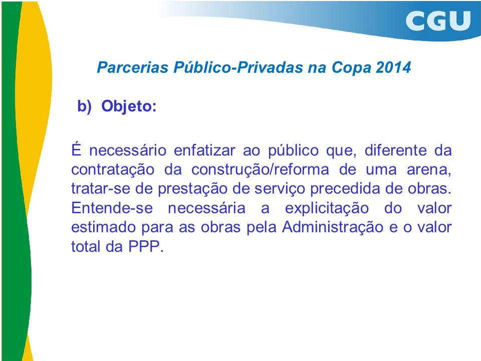 Parcerias Público-Privadas na Copa 2014 b) Objeto: É necessário enfatizar ao público que, diferente da contratação da construção/reforma de uma arena,