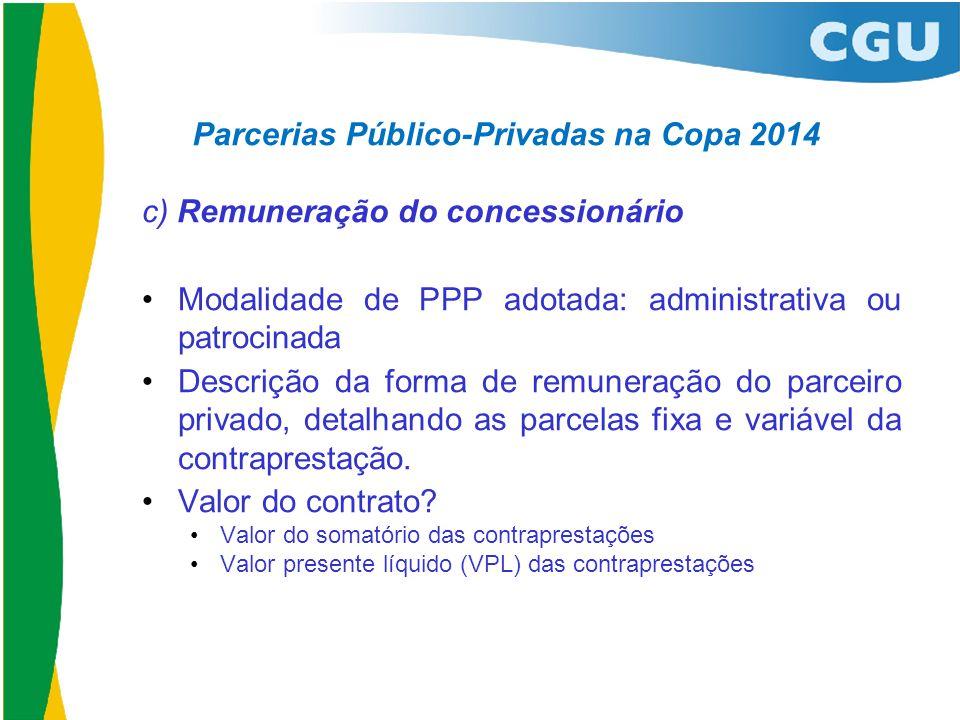 Parcerias Público-Privadas na Copa 2014 c) Remuneração do concessionário •Modalidade de PPP adotada: administrativa ou patrocinada •Descrição da forma