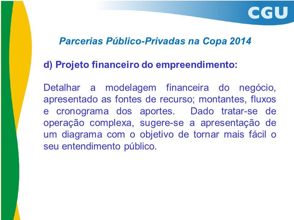 Parcerias Público-Privadas na Copa 2014 d) Projeto financeiro do empreendimento: Detalhar a modelagem financeira do negócio, apresentado as fontes de