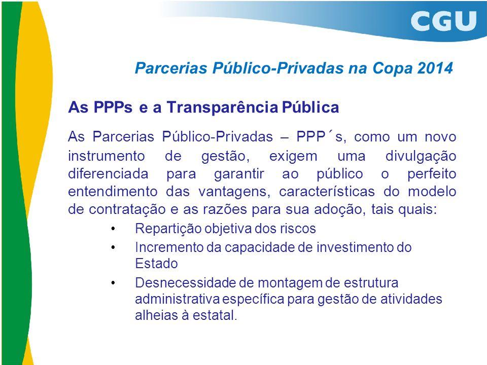 Parcerias Público-Privadas na Copa 2014 As PPPs e a Transparência Pública As Parcerias Público-Privadas – PPP´s, como um novo instrumento de gestão, e
