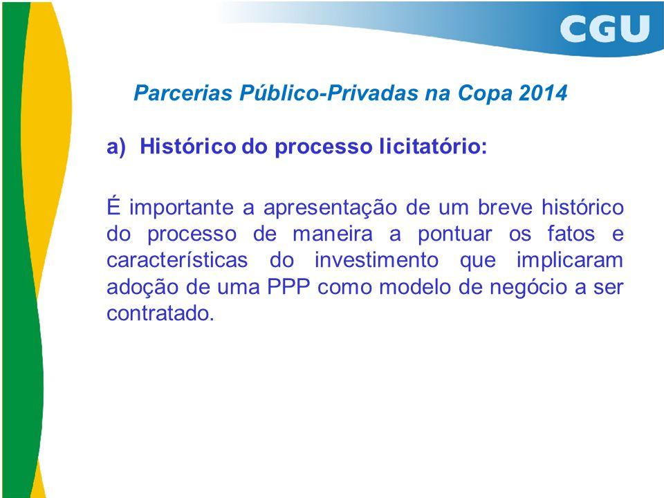 Parcerias Público-Privadas na Copa 2014 a) Histórico do processo licitatório: É importante a apresentação de um breve histórico do processo de maneira