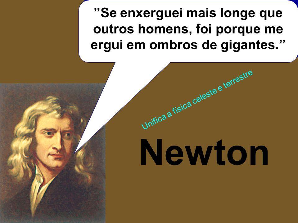 """""""Se enxerguei mais longe que outros homens, foi porque me ergui em ombros de gigantes."""" Newton Unifica a física celeste e terrestre"""