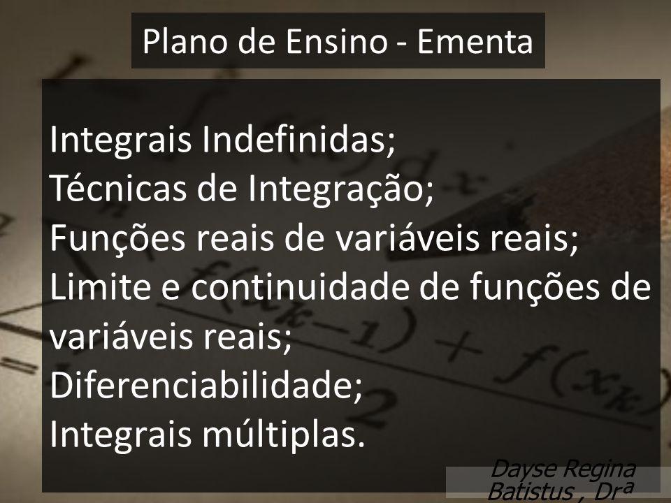 Integrais Indefinidas; Técnicas de Integração; Funções reais de variáveis reais; Limite e continuidade de funções de variáveis reais; Diferenciabilida