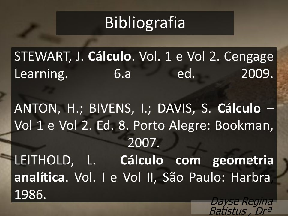STEWART, J.Cálculo. Vol. 1 e Vol 2. Cengage Learning.