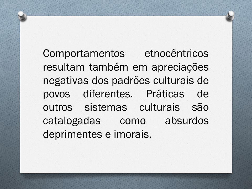 Comportamentos etnocêntricos resultam também em apreciações negativas dos padrões culturais de povos diferentes.