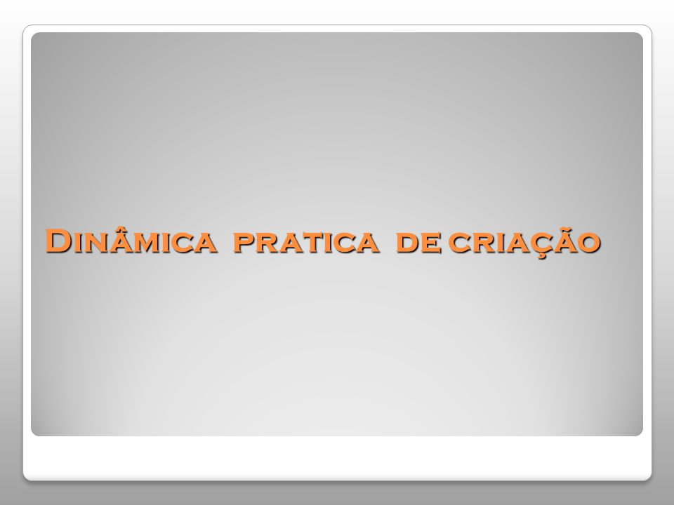 Dinâmica pratica de criação