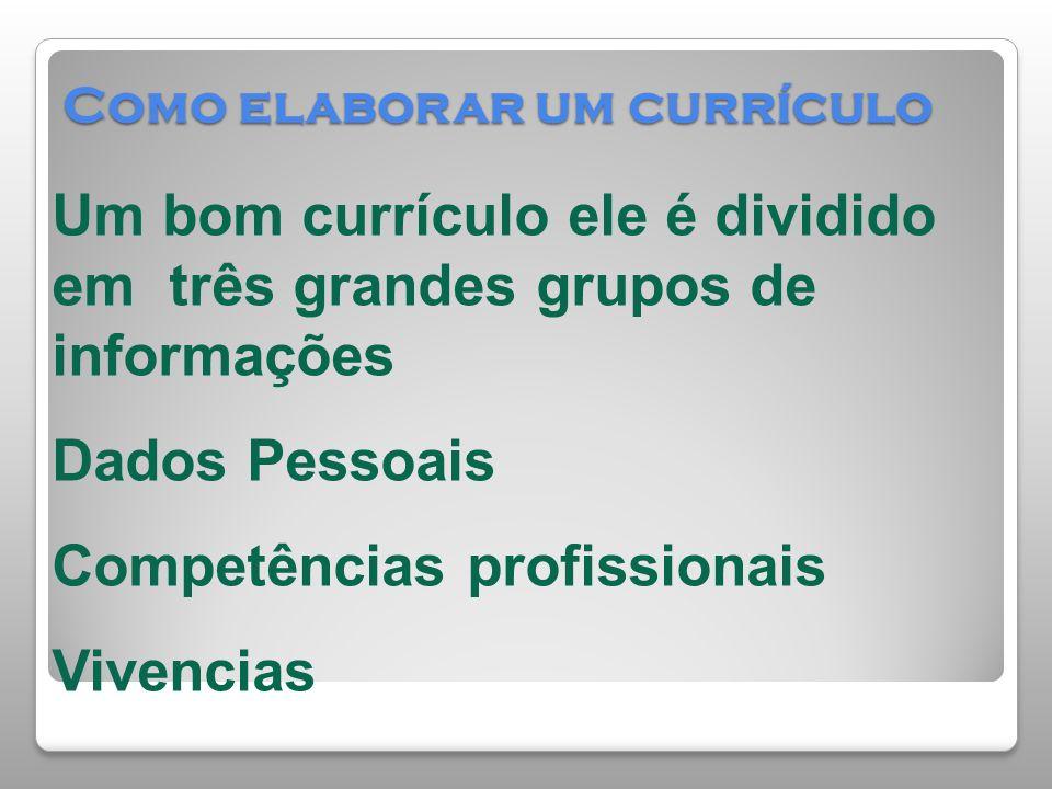 Como elaborar um currículo Um bom currículo ele é dividido em três grandes grupos de informações Dados Pessoais Competências profissionais Vivencias