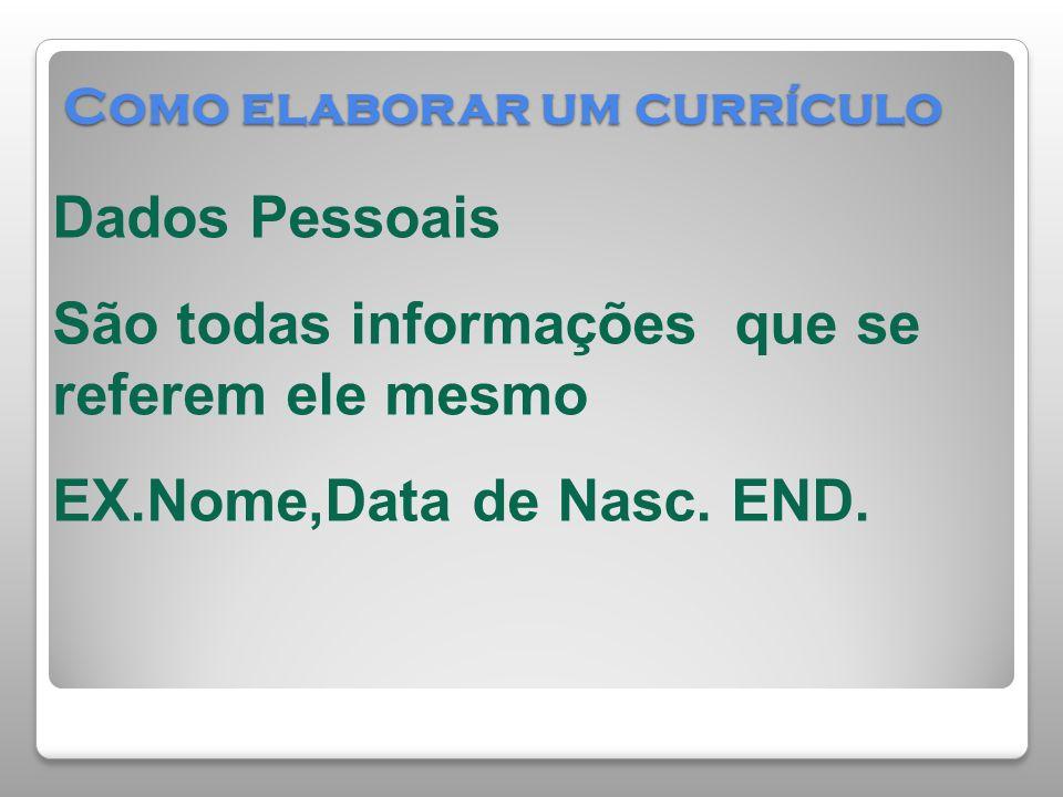 Dados Pessoais São todas informações que se referem ele mesmo EX.Nome,Data de Nasc. END.