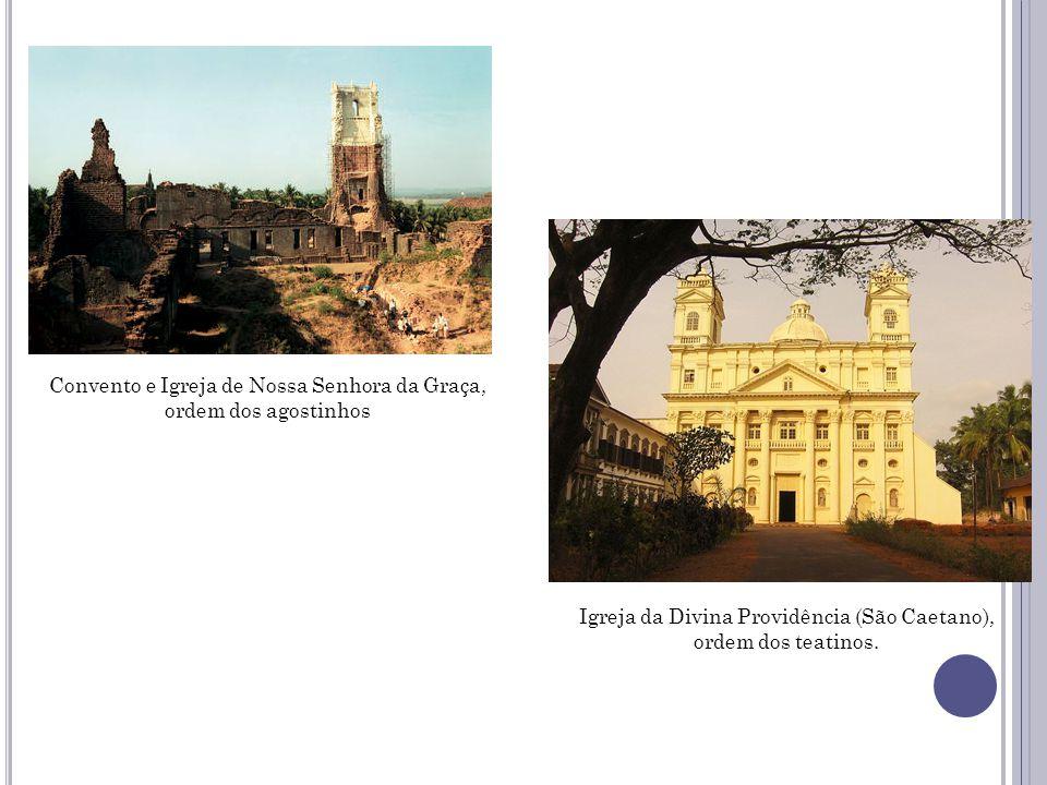 Convento e Igreja de Nossa Senhora da Graça, ordem dos agostinhos Igreja da Divina Providência (São Caetano), ordem dos teatinos.