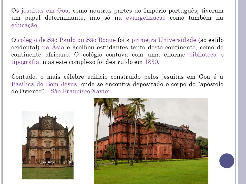 Os jesuítas em Goa, como noutras partes do Império português, tiveram um papel determinante, não só na evangelização como também na educação. O colégi