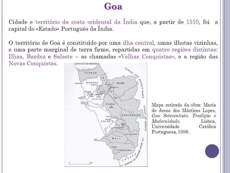 Goa Cidade e território da costa ocidental da Índia que, a partir de 1510, foi a capital do «Estado» Português da Índia. O território de Goa é constit