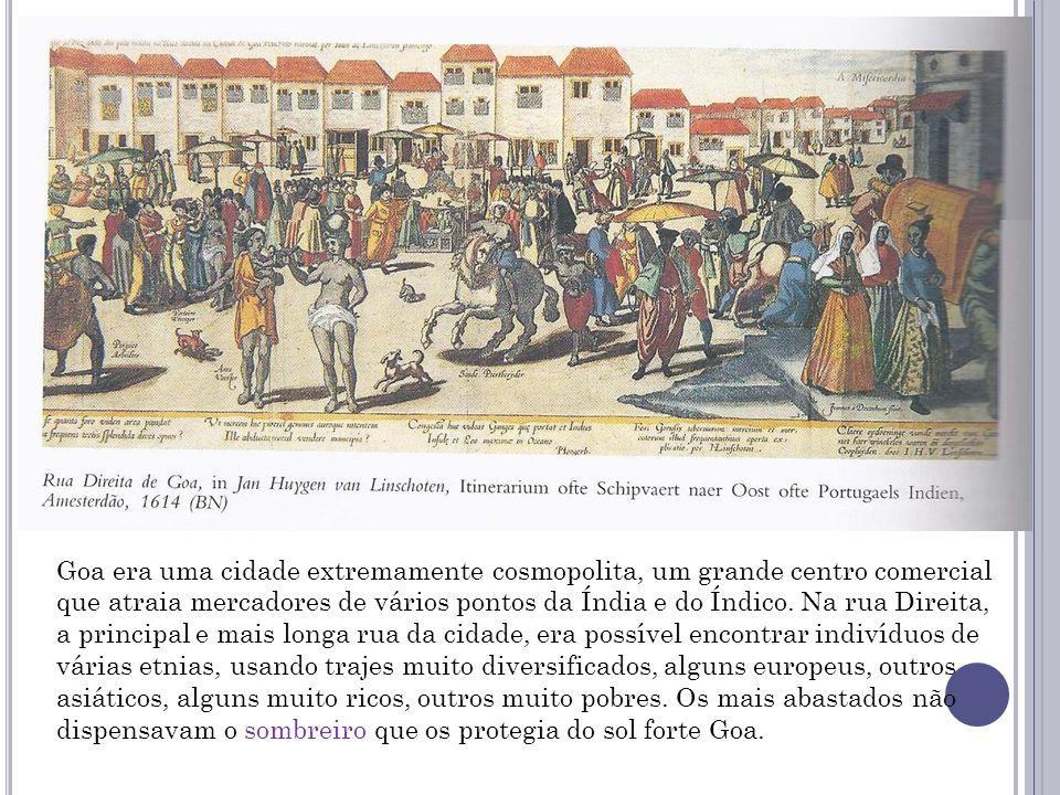 Goa era uma cidade extremamente cosmopolita, um grande centro comercial que atraia mercadores de vários pontos da Índia e do Índico.
