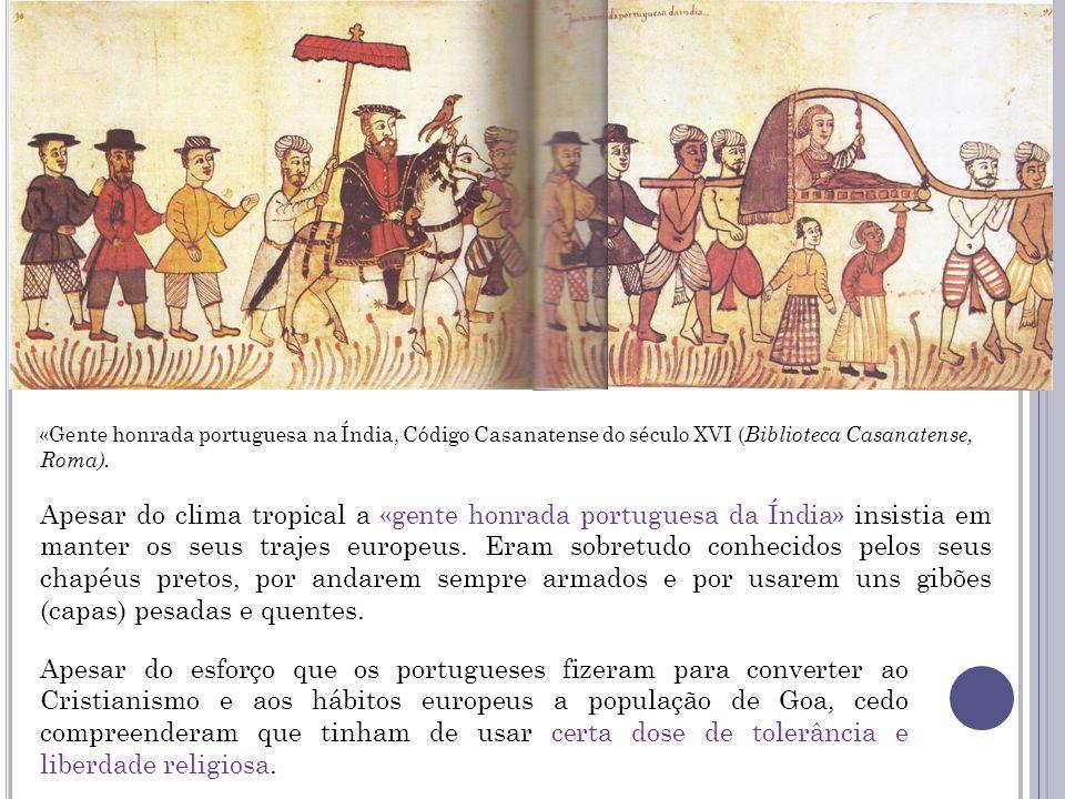 «Gente honrada portuguesa na Índia, Código Casanatense do século XVI ( Biblioteca Casanatense, Roma). Apesar do clima tropical a «gente honrada portug