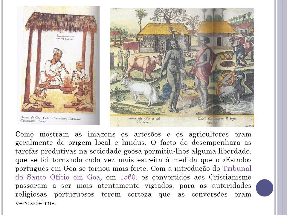 Como mostram as imagens os artesões e os agricultores eram geralmente de origem local e hindus. O facto de desempenhara as tarefas produtivas na socie