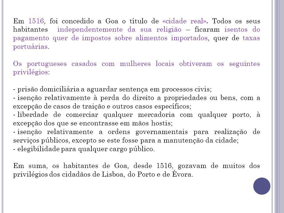 Em 1516, foi concedido a Goa o título de «cidade real». Todos os seus habitantes independentemente da sua religião – ficaram isentos do pagamento quer
