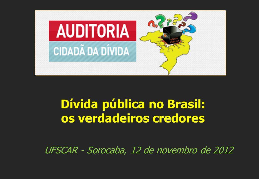 UFSCAR - Sorocaba, 12 de novembro de 2012 Dívida pública no Brasil: os verdadeiros credores