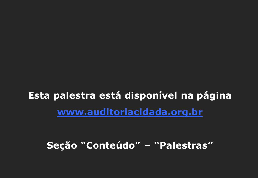 """Esta palestra está disponível na página www.auditoriacidada.org.br Seção """"Conteúdo"""" – """"Palestras"""""""