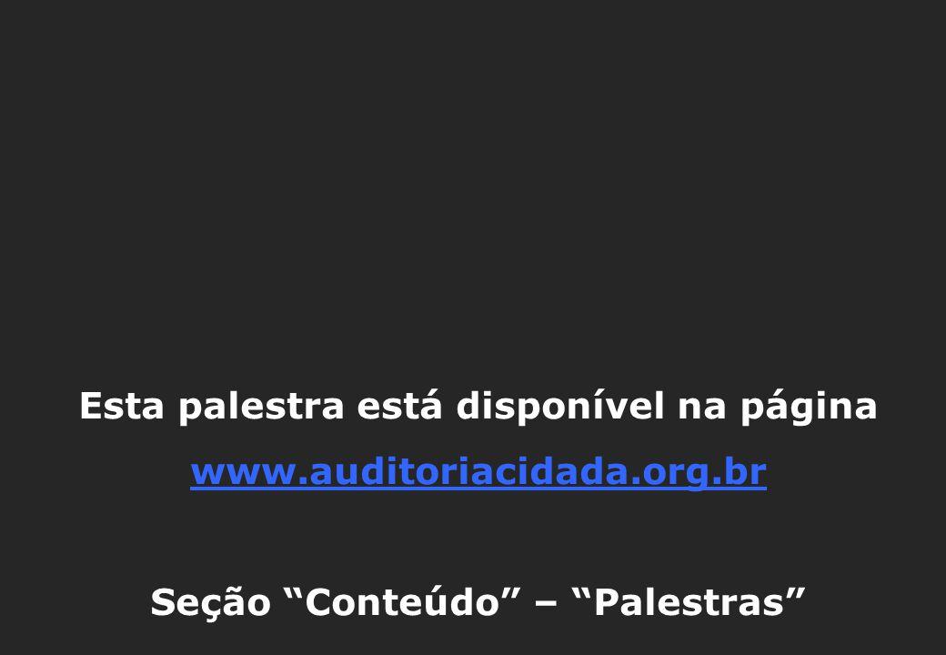 Esta palestra está disponível na página www.auditoriacidada.org.br Seção Conteúdo – Palestras