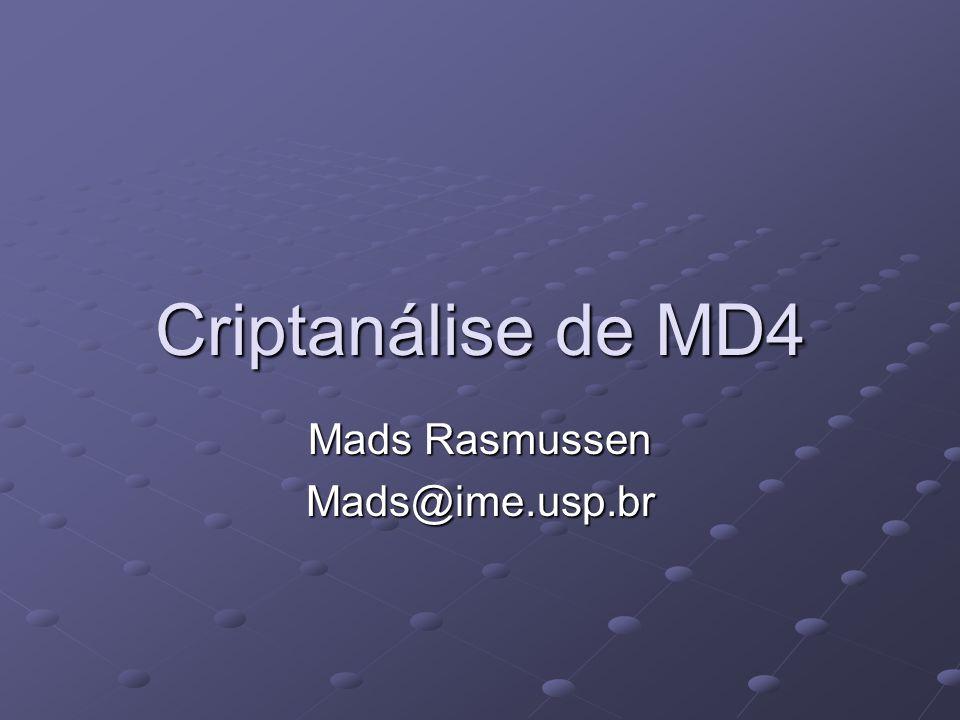 Criptanálise de MD4 Mads Rasmussen Mads@ime.usp.br