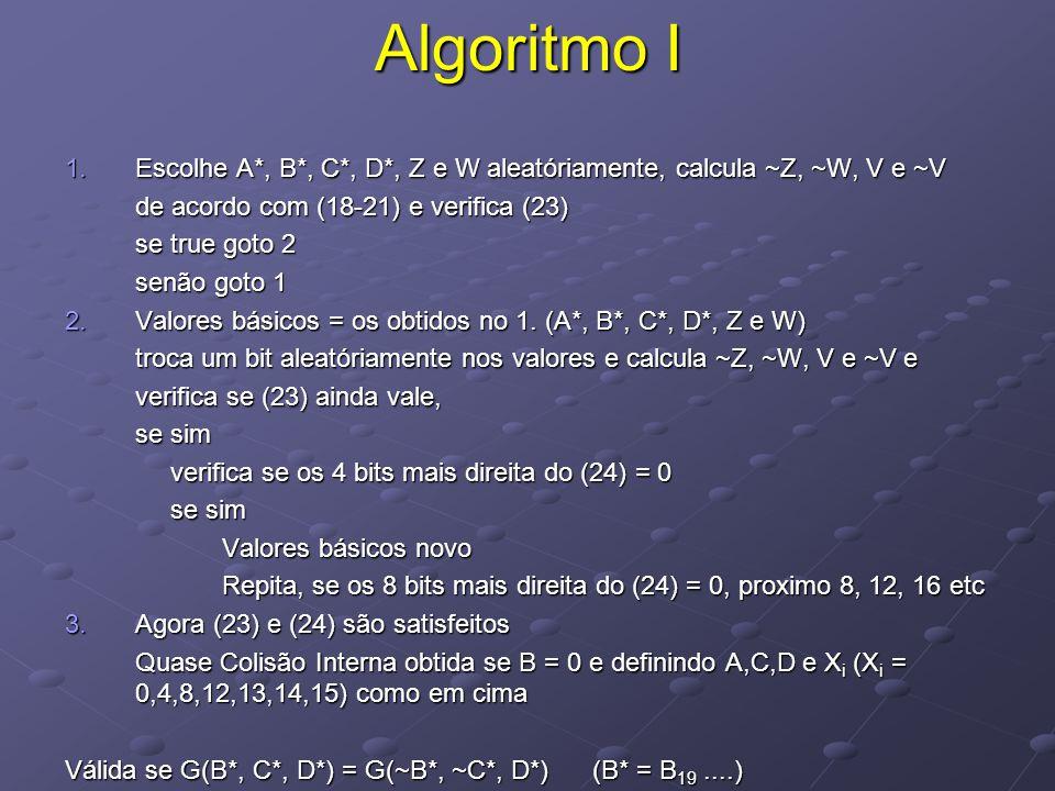 Algoritmo I 1.Escolhe A*, B*, C*, D*, Z e W aleatóriamente, calcula ~Z, ~W, V e ~V de acordo com (18-21) e verifica (23) se true goto 2 senão goto 1 2.Valores básicos = os obtidos no 1.