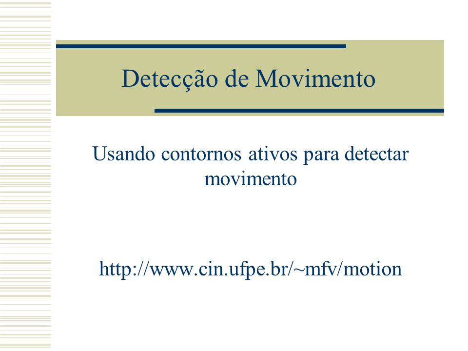 Detecção de Movimento Usando contornos ativos para detectar movimento http://www.cin.ufpe.br/~mfv/motion
