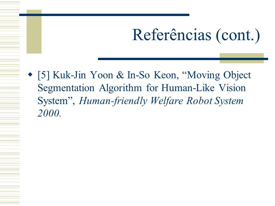 "Referências (cont.)  [5] Kuk-Jin Yoon & In-So Keon, ""Moving Object Segmentation Algorithm for Human-Like Vision System"", Human-friendly Welfare Robot"