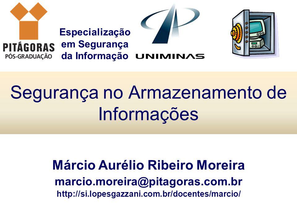 Especialização em Segurança da Informação Segurança no Armazenamento de Informações Márcio Aurélio Ribeiro Moreira marcio.moreira@pitagoras.com.br htt