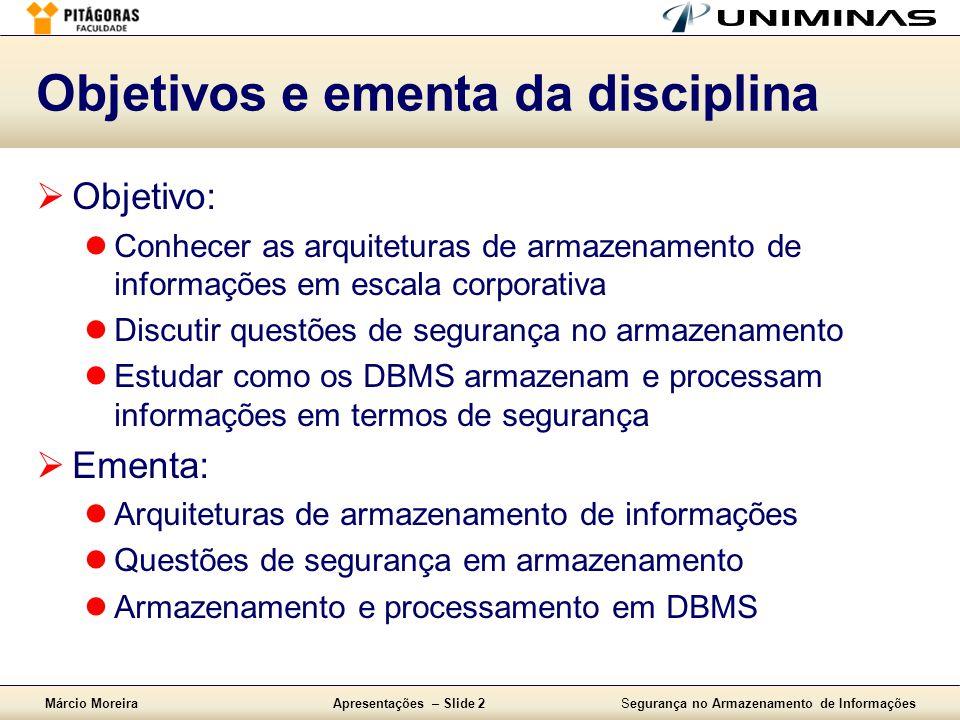 Márcio MoreiraApresentações – Slide 2Segurança no Armazenamento de Informações Objetivos e ementa da disciplina  Objetivo:  Conhecer as arquiteturas
