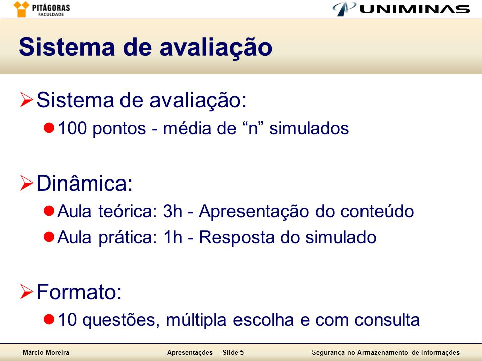 """Márcio MoreiraApresentações – Slide 5Segurança no Armazenamento de Informações Sistema de avaliação  Sistema de avaliação:  100 pontos - média de """"n"""