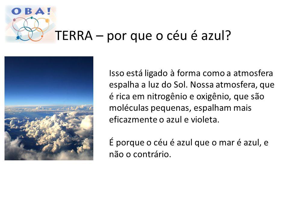 TERRA – por que o céu é azul? Isso está ligado à forma como a atmosfera espalha a luz do Sol. Nossa atmosfera, que é rica em nitrogênio e oxigênio, qu
