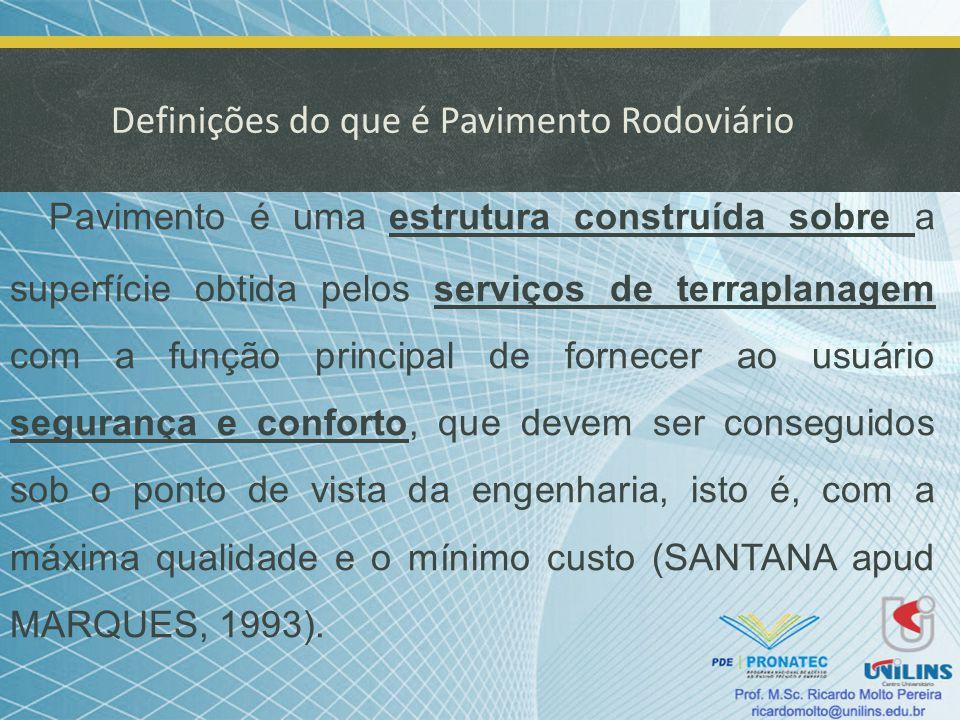 Definições do que é Pavimento Rodoviário Pavimento é uma estrutura construída sobre a superfície obtida pelos serviços de terraplanagem com a função p