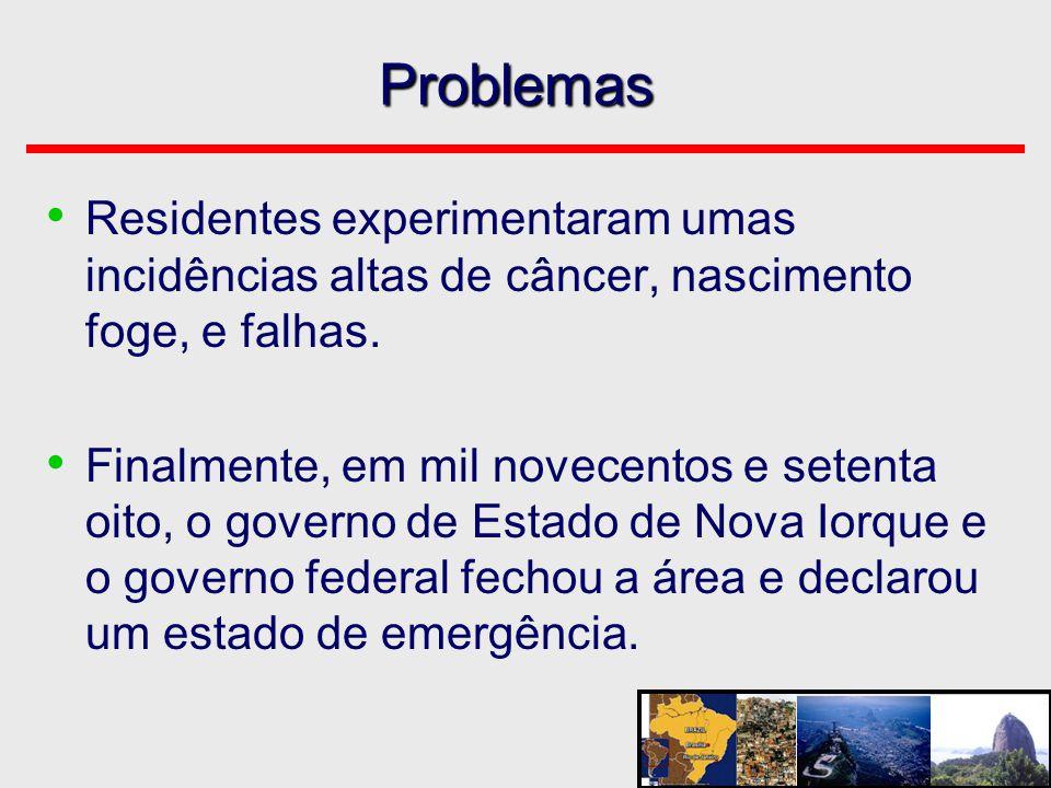 Problemas • Residentes experimentaram umas incidências altas de câncer, nascimento foge, e falhas. • Finalmente, em mil novecentos e setenta oito, o g