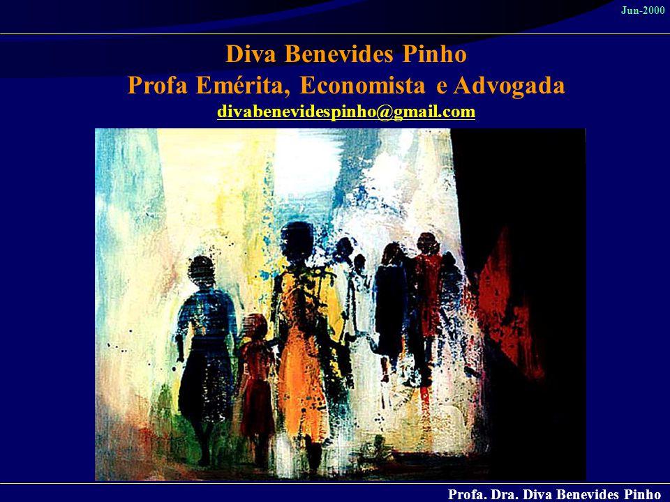 Profa. Dra. Diva Benevides Pinho Jun-2000 Diva Benevides Pinho Profa Emérita, Economista e Advogada divabenevidespinho@gmail.com