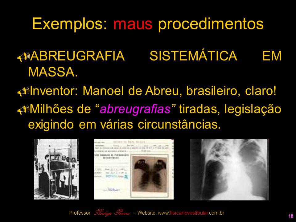 """18 Exemplos: maus procedimentos  ABREUGRAFIA SISTEMÁTICA EM MASSA.  Inventor: Manoel de Abreu, brasileiro, claro!  Milhões de """"abreugrafias"""" tirada"""