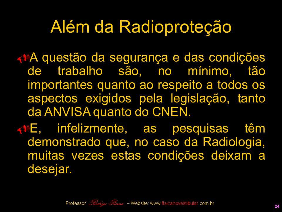 24 Além da Radioproteção  A questão da segurança e das condições de trabalho são, no mínimo, tão importantes quanto ao respeito a todos os aspectos e