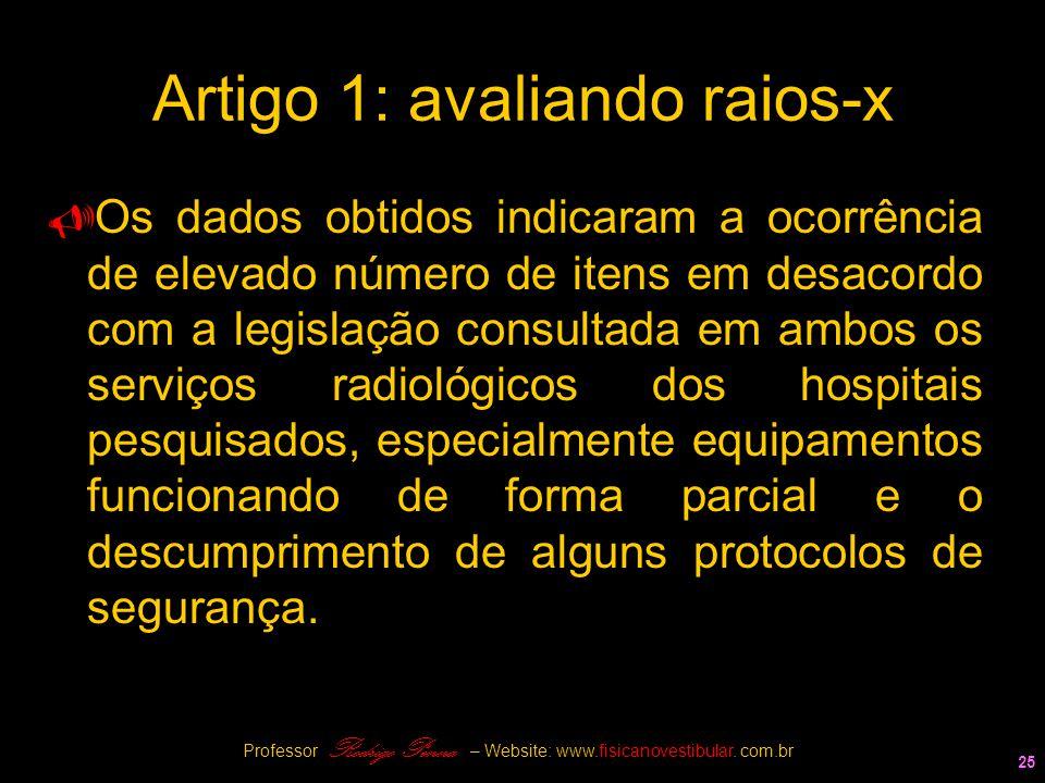 25 Artigo 1: avaliando raios-x  Os dados obtidos indicaram a ocorrência de elevado número de itens em desacordo com a legislação consultada em ambos