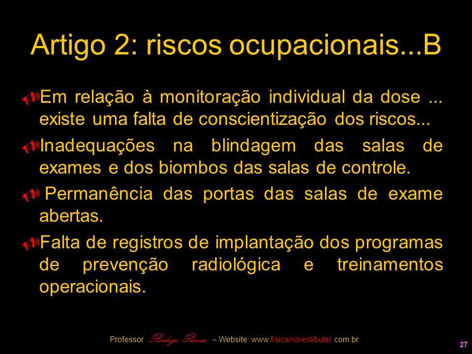 27 Artigo 2: riscos ocupacionais...B  Em relação à monitoração individual da dose... existe uma falta de conscientização dos riscos...  Inadequações