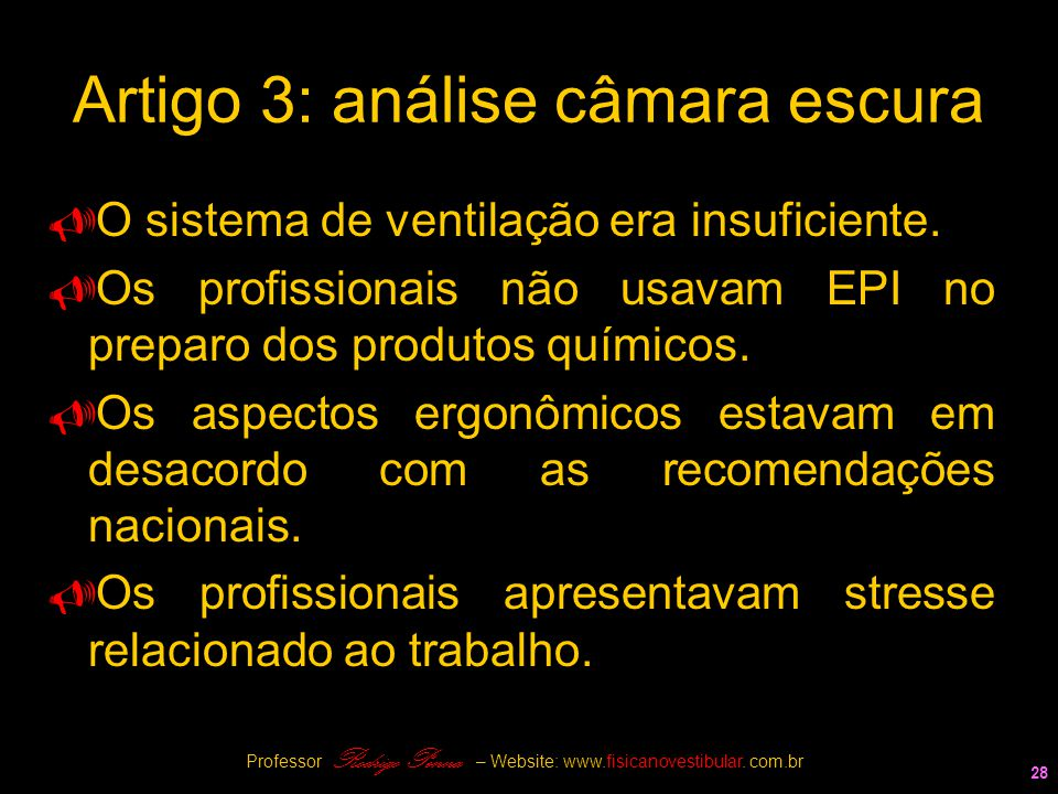 28 Artigo 3: análise câmara escura  O sistema de ventilação era insuficiente.  Os profissionais não usavam EPI no preparo dos produtos químicos.  O