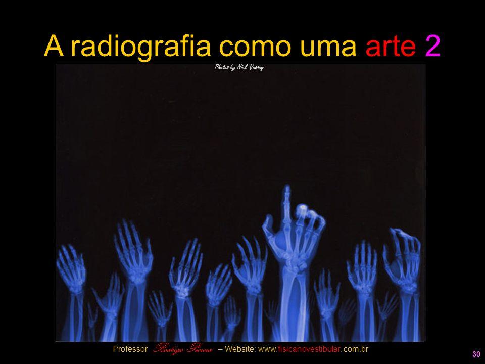 30 A radiografia como uma arte 2 Photos by Nick Veasey Professor Rodrigo Penna – Website: www.fisicanovestibular. com.br