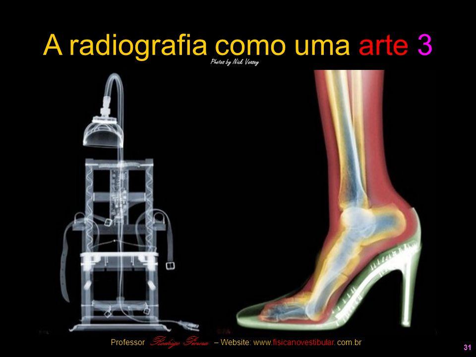 31 A radiografia como uma arte 3 Photos by Nick Veasey Professor Rodrigo Penna – Website: www.fisicanovestibular. com.br