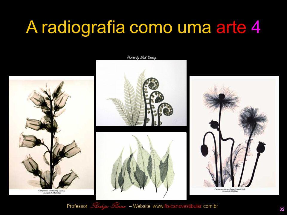 32 A radiografia como uma arte 4 Photos by Nick Veasey Professor Rodrigo Penna – Website: www.fisicanovestibular. com.br
