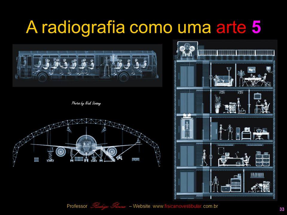 33 A radiografia como uma arte 5 Photos by Nick Veasey Professor Rodrigo Penna – Website: www.fisicanovestibular. com.br
