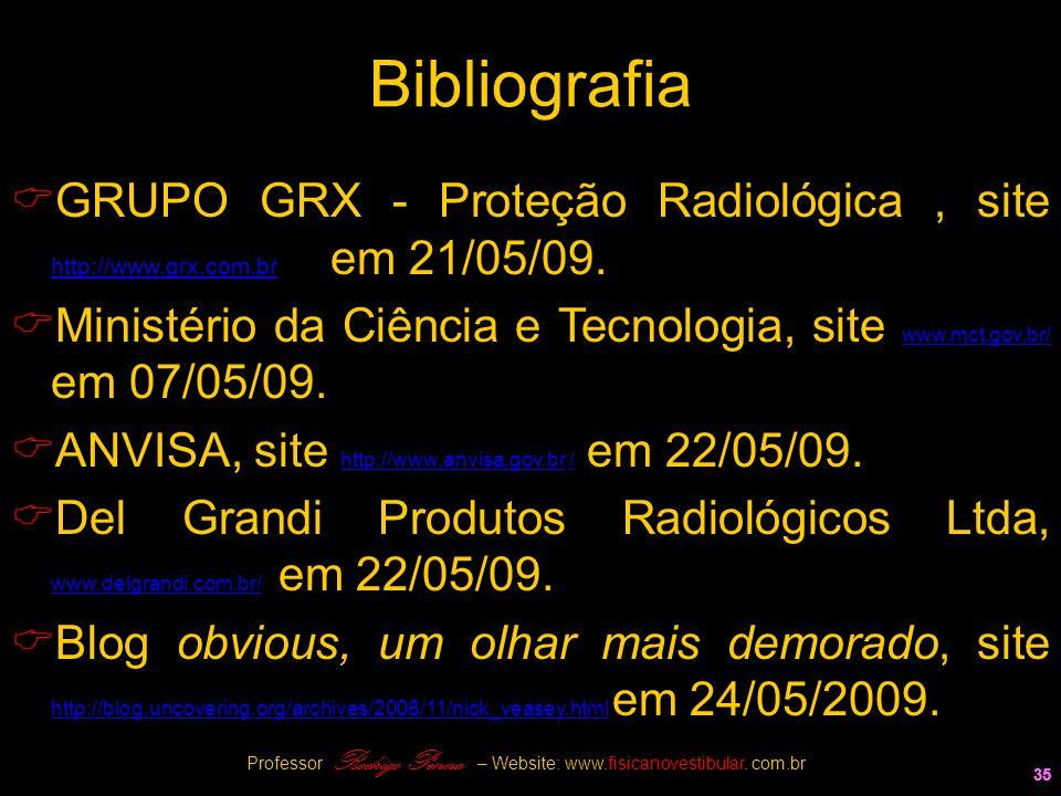 35 Bibliografia  GRUPO GRX - Proteção Radiológica, site http://www.grx.com.br em 21/05/09. http://www.grx.com.br  Ministério da Ciência e Tecnologia