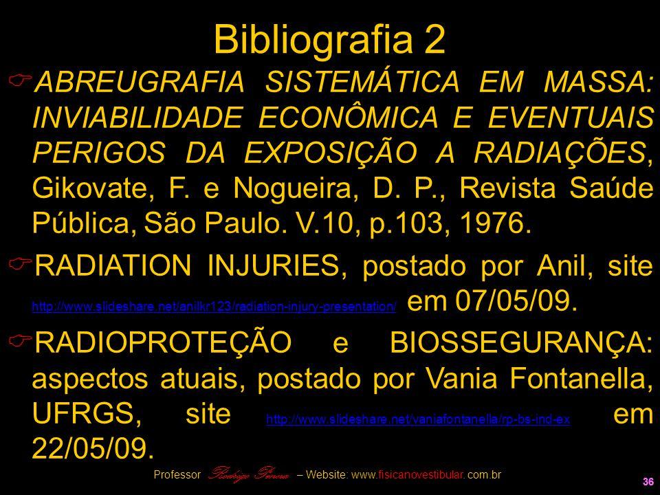 36 Bibliografia 2  ABREUGRAFIA SISTEMÁTICA EM MASSA: INVIABILIDADE ECONÔMICA E EVENTUAIS PERIGOS DA EXPOSIÇÃO A RADIAÇÕES, Gikovate, F. e Nogueira, D