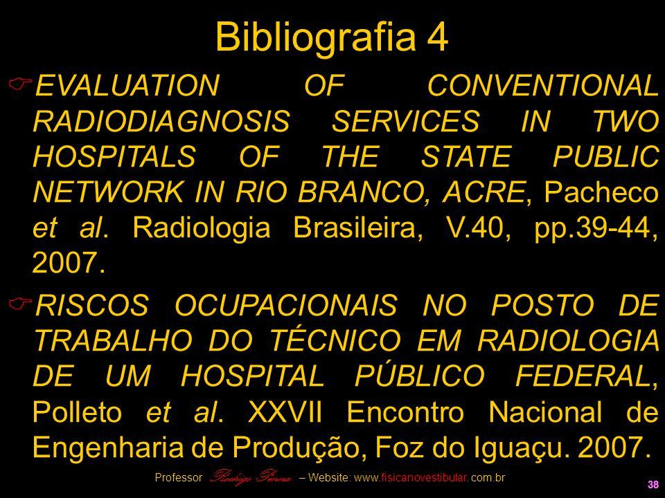 38 Bibliografia 4  EVALUATION OF CONVENTIONAL RADIODIAGNOSIS SERVICES IN TWO HOSPITALS OF THE STATE PUBLIC NETWORK IN RIO BRANCO, ACRE, Pacheco et al