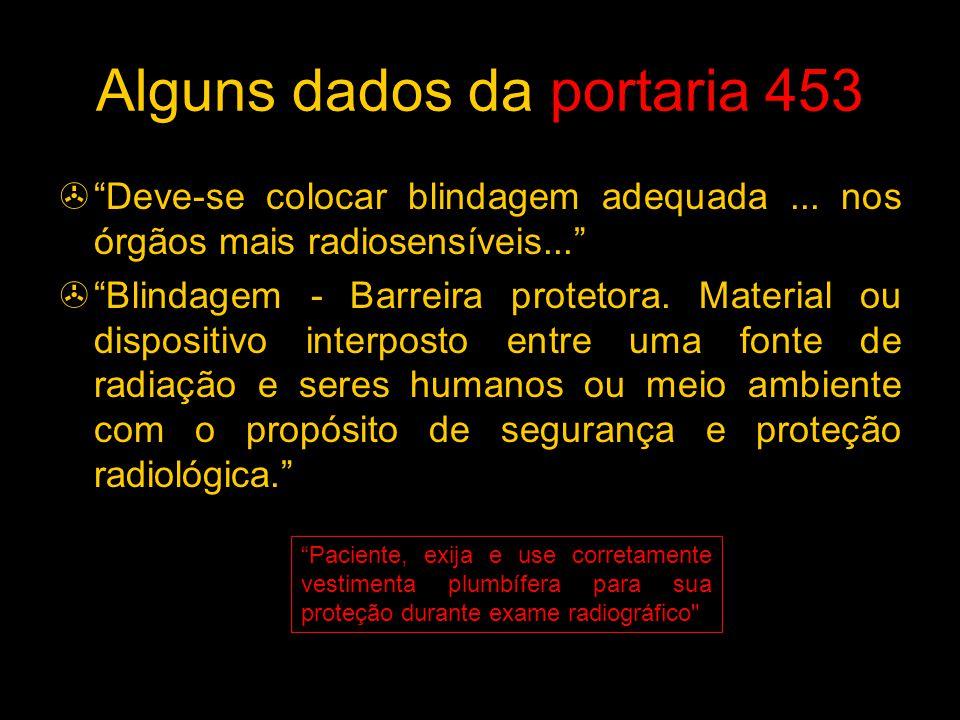 """Alguns dados da portaria 453  """"Deve-se colocar blindagem adequada... nos órgãos mais radiosensíveis...""""  """"Blindagem - Barreira protetora. Material o"""