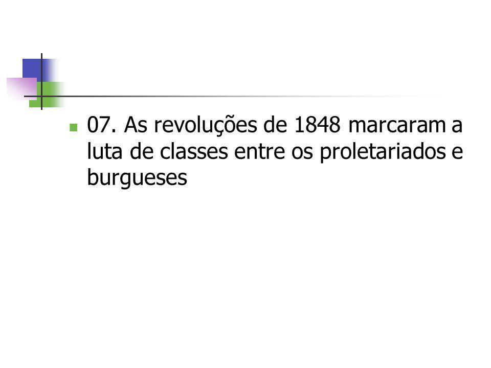  07. As revoluções de 1848 marcaram a luta de classes entre os proletariados e burgueses