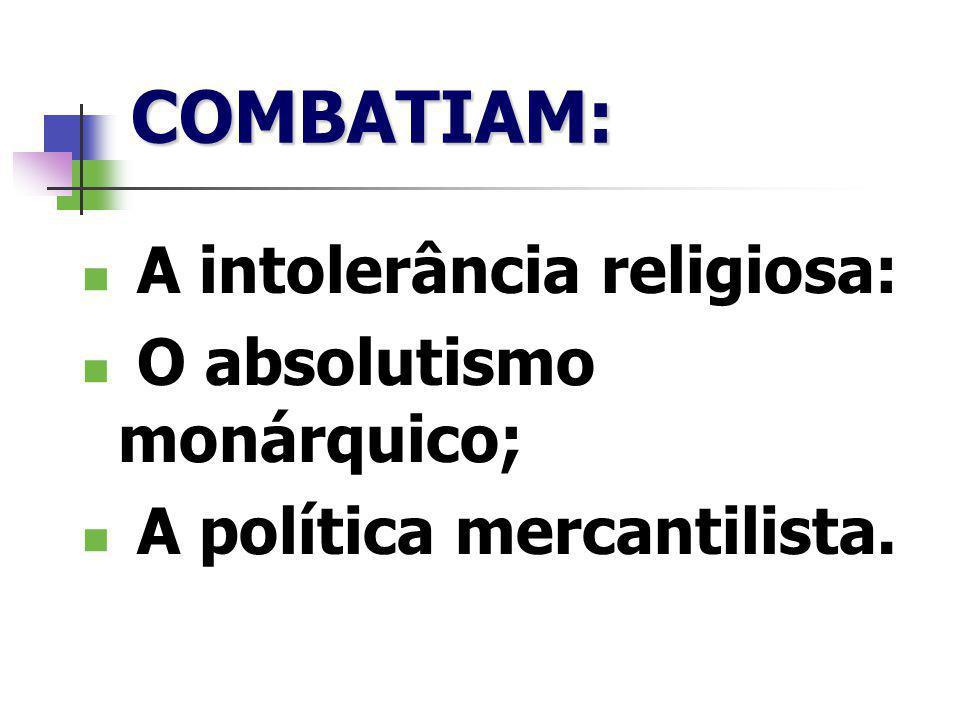 COMBATIAM:  A intolerância religiosa:  O absolutismo monárquico;  A política mercantilista.