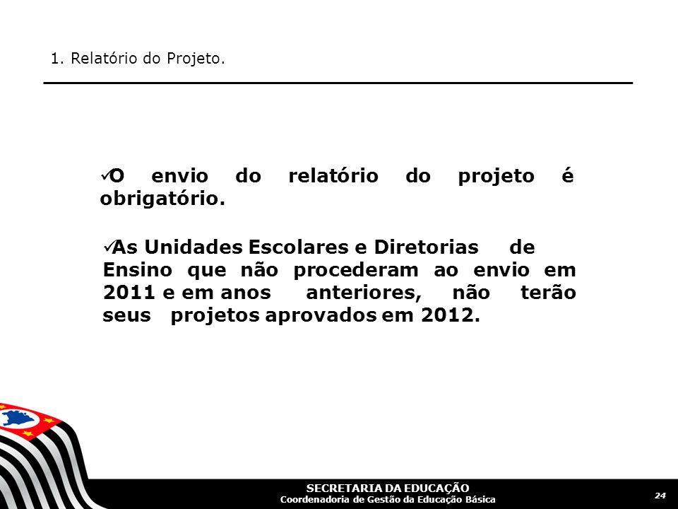 SECRETARIA DA EDUCAÇÃO Coordenadoria de Gestão da Educação Básica 1. Relatório do Projeto. 24  O envio do relatório do projeto é obrigatório.  As Un