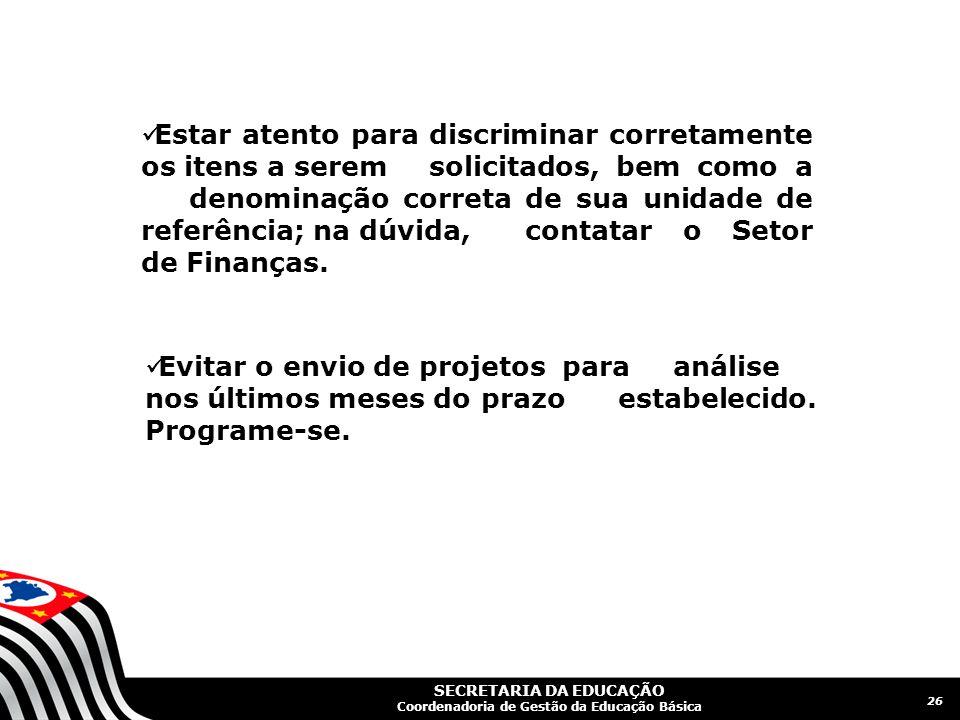 SECRETARIA DA EDUCAÇÃO Coordenadoria de Gestão da Educação Básica 26  Estar atento para discriminar corretamente os itens a serem solicitados, bem co